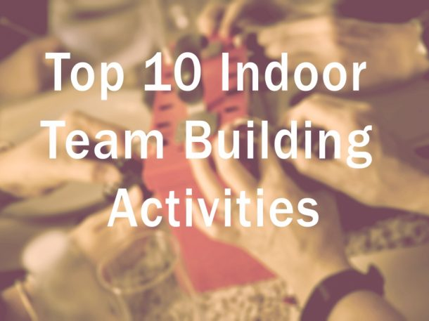 Top 10 Indoor Team Building Activities